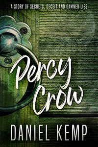 Percy Crow: A Story of Secrets, Deceit and Damned Lies - Published on Oct, 2017