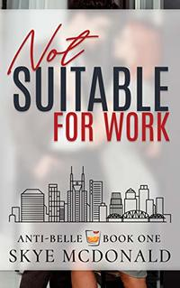 Not Suitable for Work (Anti-Belle Book 1)