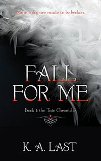 Fall For Me (The Tate Chronicles Book 1) - Published on Jan, 2013