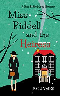 Miss Riddell and the Heiress: An Amateur Female Sleuth Historical Cozy Mystery (Miss Riddell Cozy Mysteries Book 4)