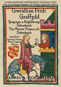 Gwenllian ferch Gruffydd: Tywysoges a Rhyfelwraig Deheubarth/The Warrior Princess of Deheubarth (Cyfres Merched Chwedlonol yn Hanes y Byd Book 6)