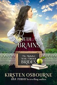 Beulah's Brains: A McClain Story (The Alphabet Mail-Order Brides Book 2) - Published on Jan, 2019