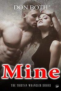 Mine (Tristan Wrangler Series Book 3)
