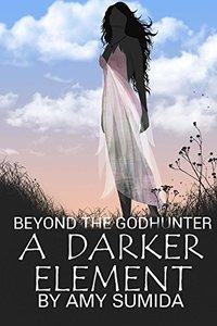 A Darker Element (Beyond the Godhunter Book 1)