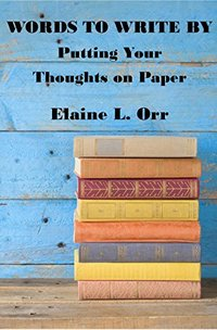 Words to Write By:  Putting Your Thoughts on Paper
