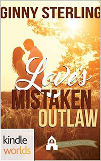 First Street Church Romances: Love's Mistaken Outlaw (Kindle Worlds Novella)