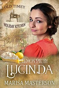 Lemon Pie by Lucinda: Old Timey Holiday Kitchen Book 4