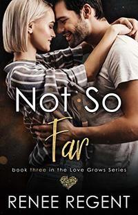 Not So Far (Love Grows series Book 3) - Published on May, 2020