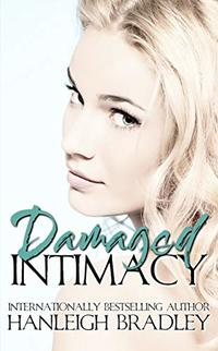 Damaged Intimacy: Hanleigh's London (The Intimacy Series Book 1) - Published on Jul, 2017