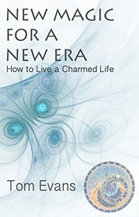 New Magic for a New Era: How to Live a Charmed Life (The New Era Book 3) - Published on Feb, 2015