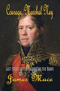 Courage, Marshal Ney: Last Stand of the Bravest of the Brave
