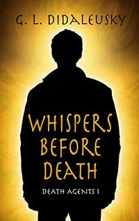 Whispers Before Death (Death Agents Book 1) - Published on Nov, 2019