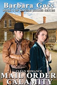 Mail Order Calamity: Book 4 ~ Kansas Brides Series