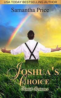 Joshua's Choice: Amish Romance (Seven Amish Bachelors Book 3) - Published on Sep, 2017