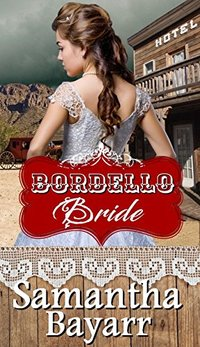 Mail Order Bride: Bordello Bride: Sweet Clean Western Historical Romance (Western Mail Order Brides Book 1)