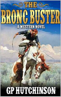 The Bronc Buster: A Western Adventure