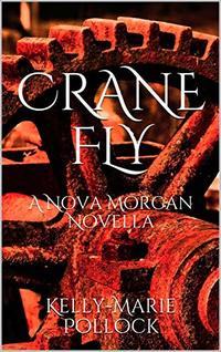 Crane Fly: The Chronicles of Nova Morgan 2.5 (A Nova Morgan Novella) - Published on Sep, 2020