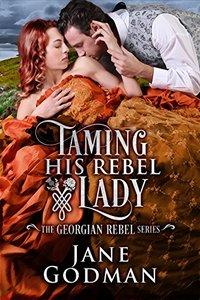 Taming His Rebel Lady (The Georgian Rebel Series Book 2)