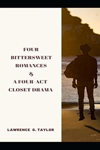 Four Bittersweet Romances & A Four-Act Closet Drama