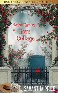 Amish Mystery at Rose Cottage: Amish Suspense and Romance (Ettie Smith Amish Mysteries Book 16)