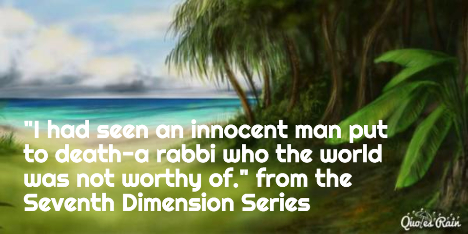 i had seen an innocent man put to deatha rabbi who the world was not worthy of from...