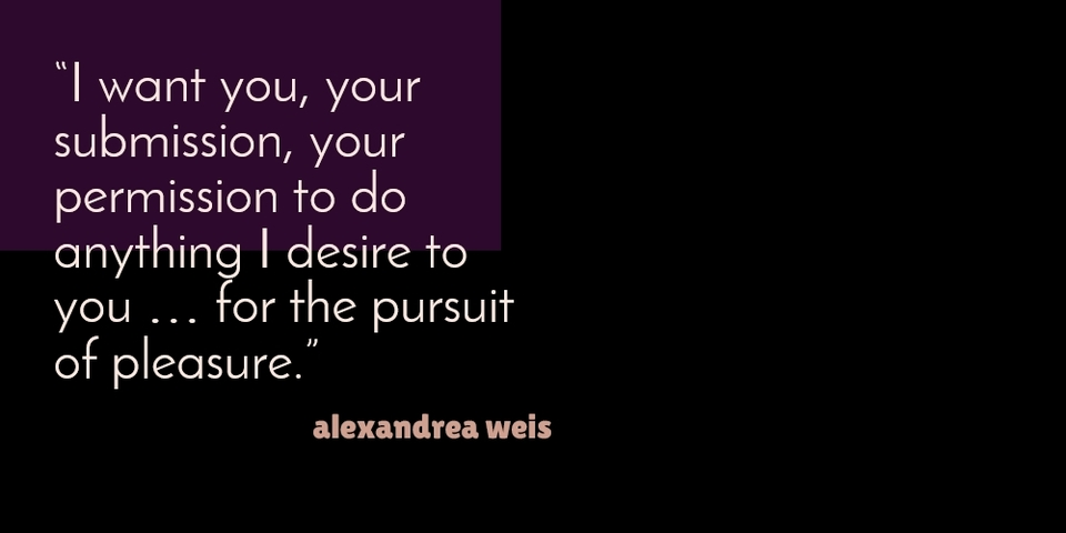 i want you your submission your permission to do anything i desire to you for...