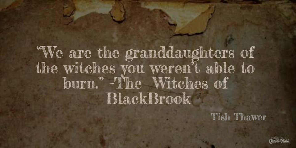 we are the granddaughters of the witches you werent able to burn the witches...