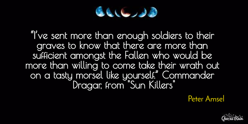 ive sent more than enough soldiers to their graves to know that there are more than...