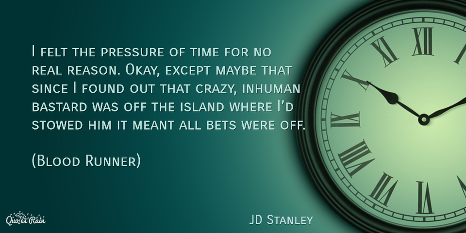 i felt the pressure of time for no real reason okay except maybe that since i found out...