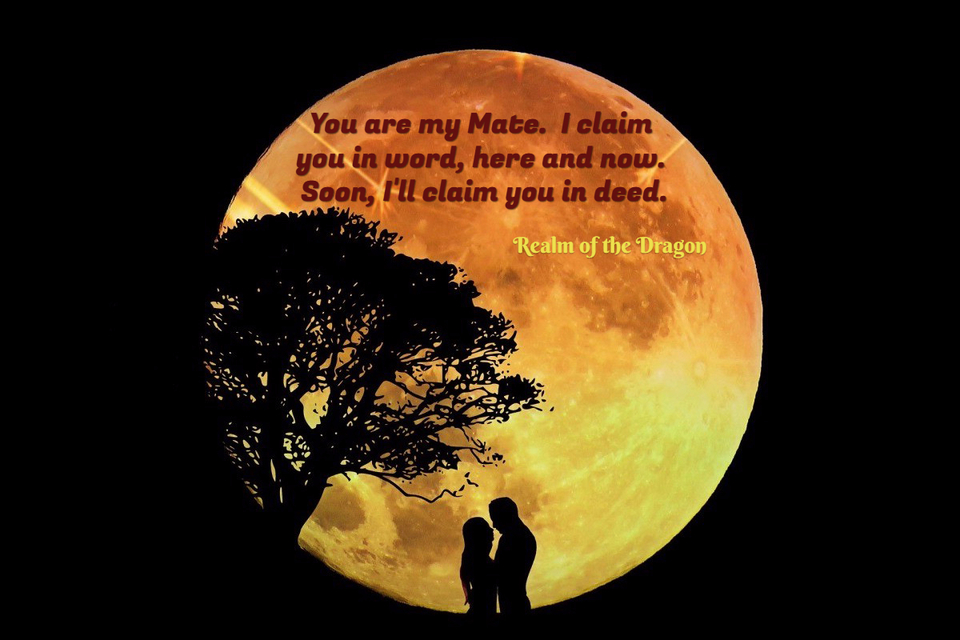 you are my mate i claim you in word here and now soon ill claim you in deed...