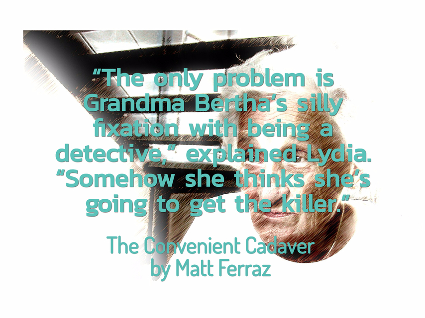 the only problem is grandma berthas silly fixation with being a detective...