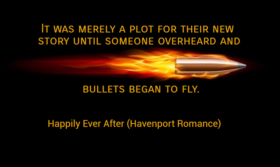 it was merely a plot for their new story until someone overheard and bullets began to fly...