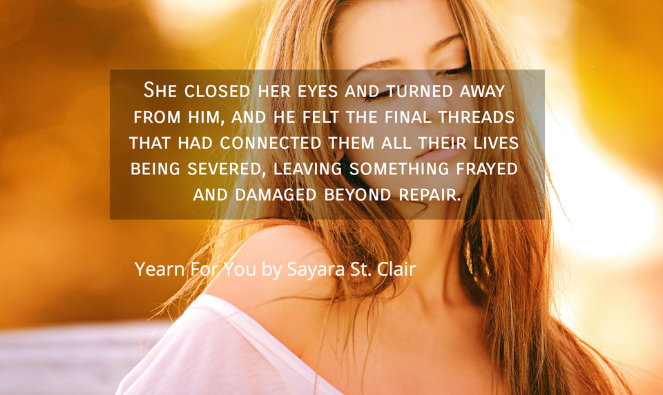 she closed her eyes and turned away from him and he felt the final threads that had...