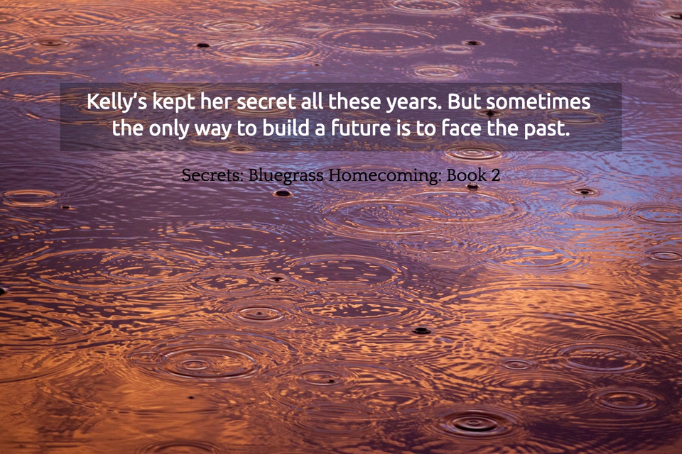 kellys kept her secret all these years but sometimes the only way to build a future...