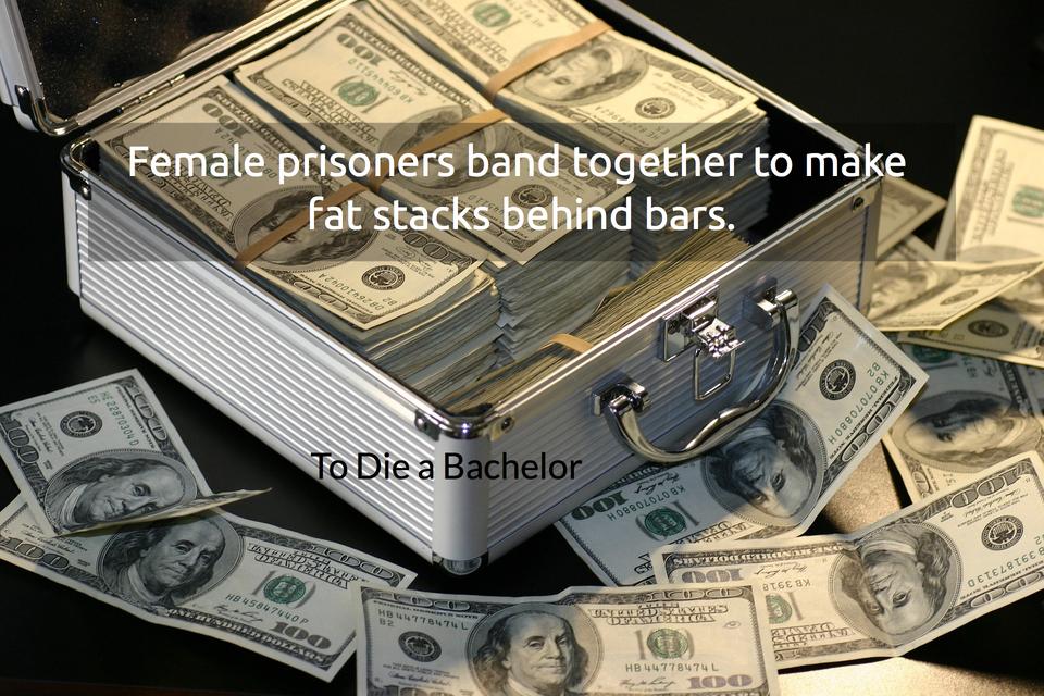 female prisoners band together to make fat stacks behind bars...