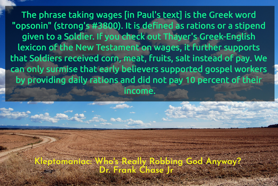 the phrase taking wages in pauls text is the greek word opsonin strongs 3800...