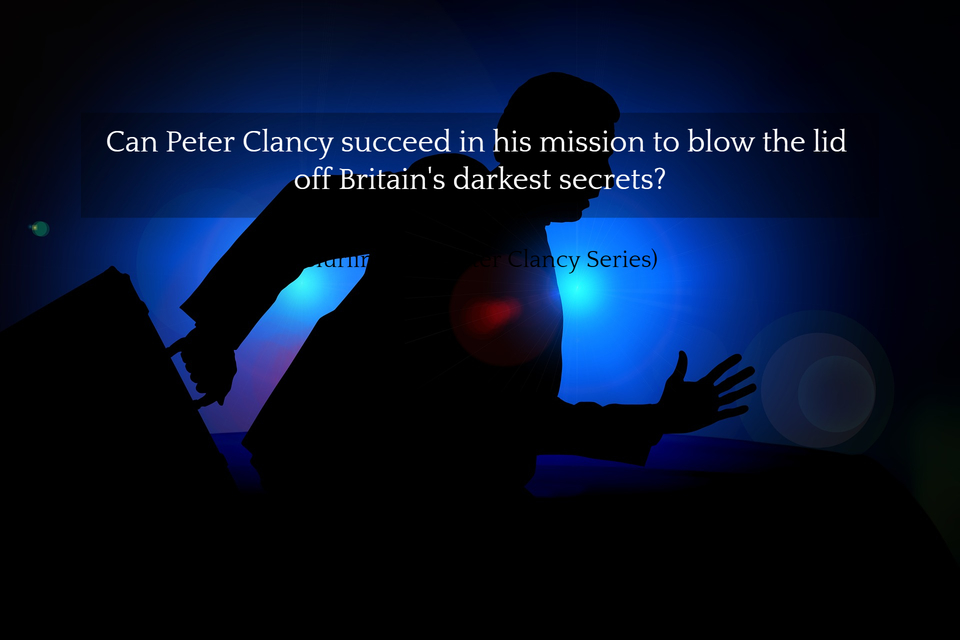 can peter clancy succeed in his mission to blow the lid off britains darkest secrets...