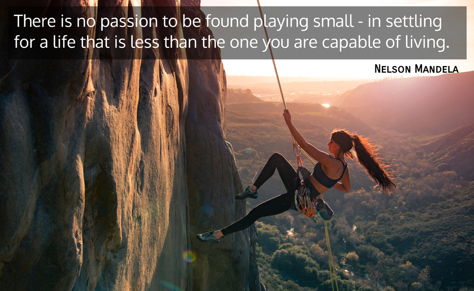 there is no passion to be found playing small in settling for a life that is less than...