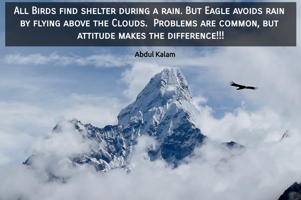 all birds find shelter during a rain but eagle avoids rain by flying above the clouds...