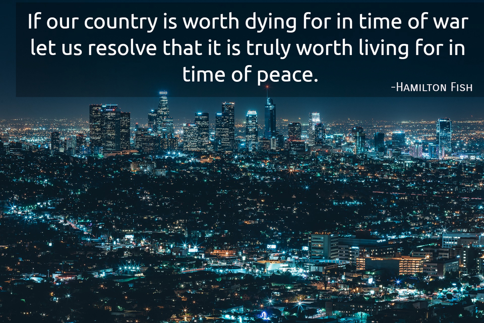 if our country is worth dying for in time of war let us resolve that it is truly worth...