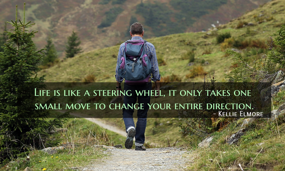life is like a steering wheel it only takes one small move to change your entire...