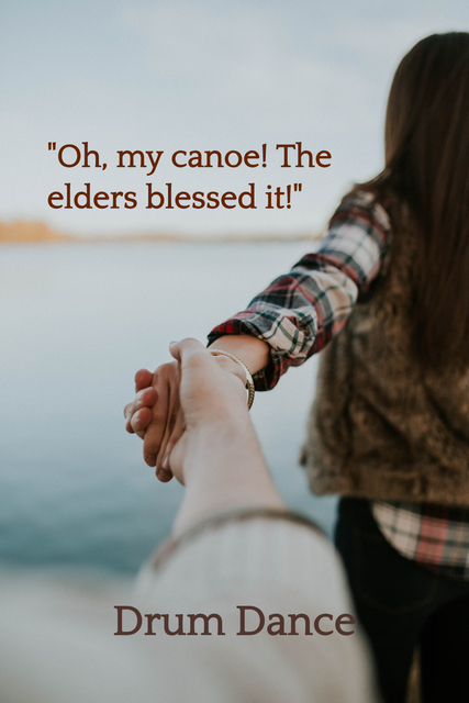 oh my canoe the elders blessed it...