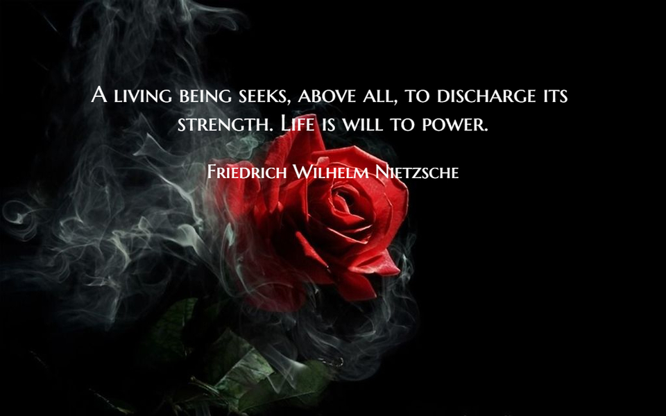 a living being seeks above all to discharge its strength life is will to power...