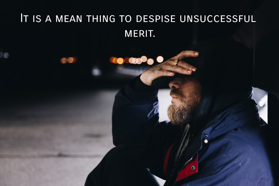 it is a mean thing to despise unsuccessful merit...