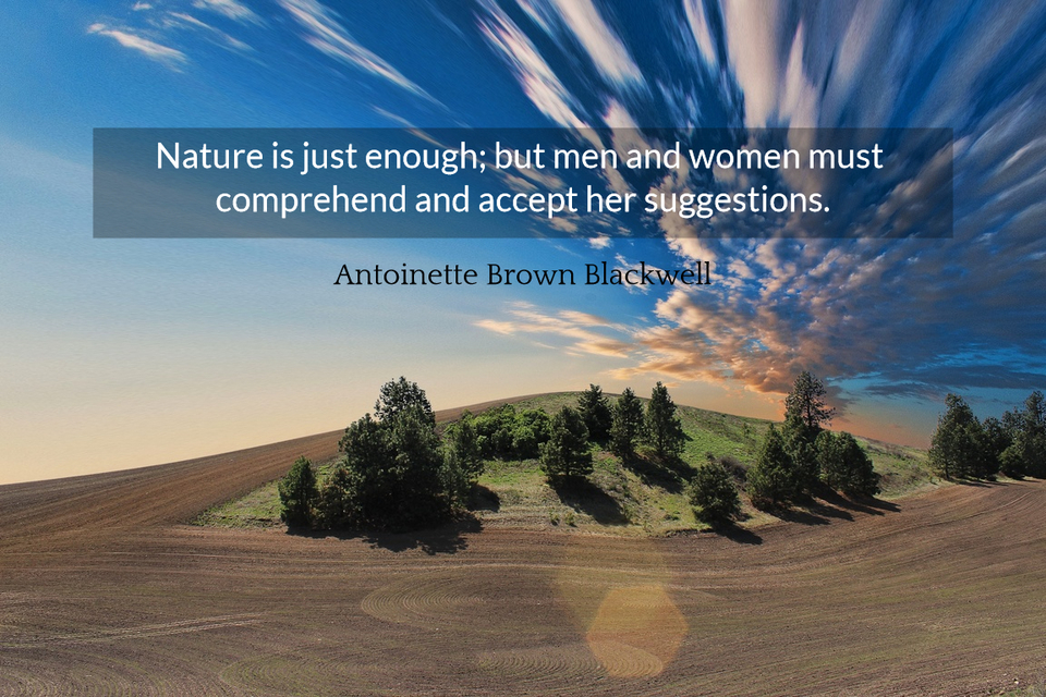 nature is just enough but men and women must comprehend and accept her suggestions...