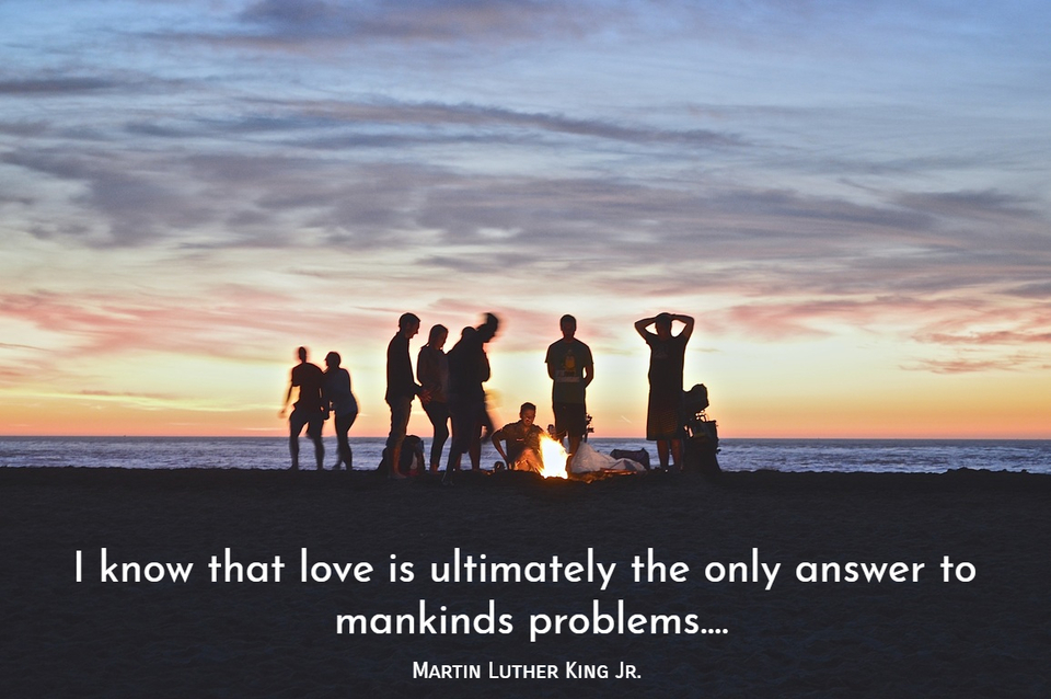 i know that love is ultimately the only answer to mankinds problems...