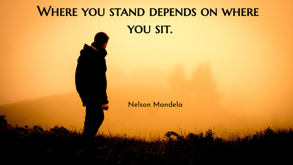 where you stand depends on where you sit...
