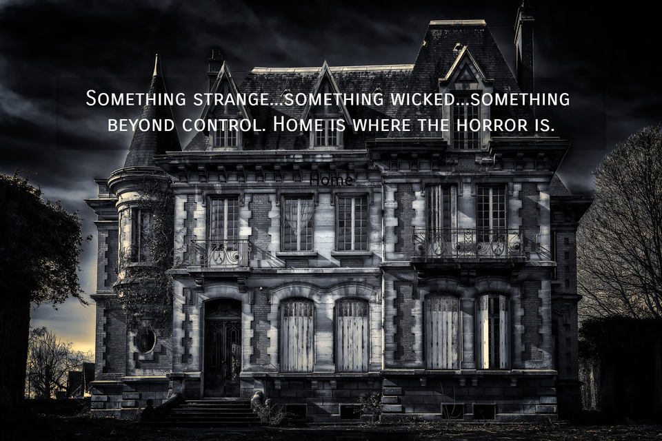 something strange something wicked something beyond control home is where the horror...