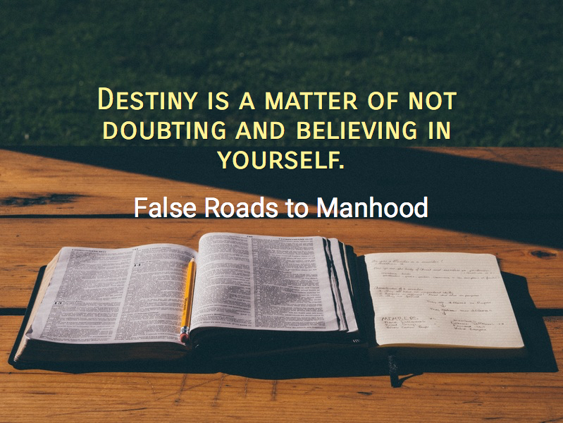 destiny is a matter of not doubting and believing in yourself...