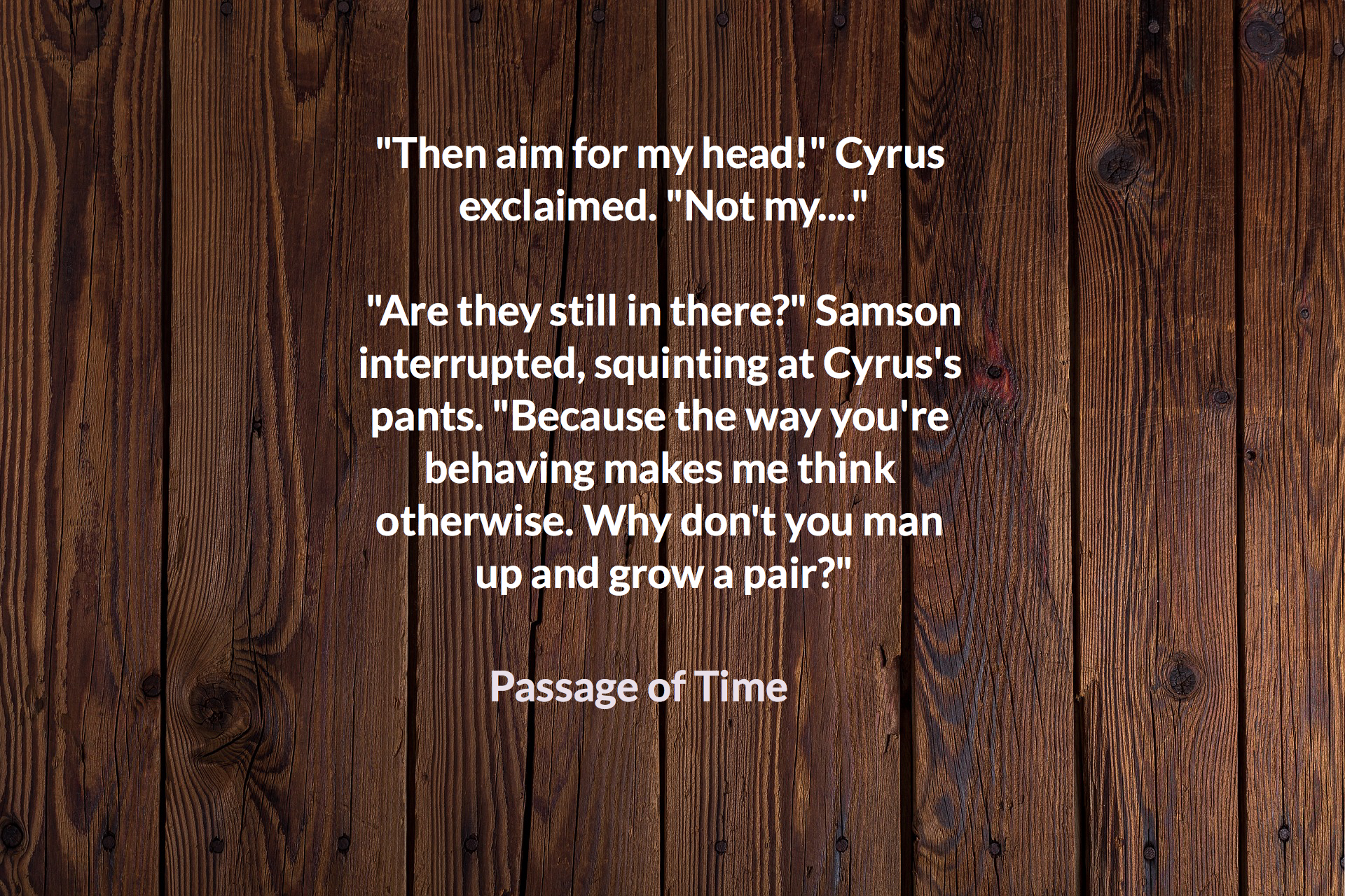 then aim for my head cyrus exclaimed not my are they still in there...